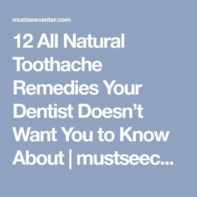 12 All Natural Toothache Remedies Your Dentist Doesn't Want You to Know About | mustseecenter