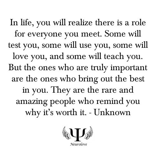 The most important are the ones who bring out the best in you. Cherish those.