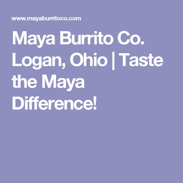 Maya Burrito Co. Logan, Ohio | Taste the Maya Difference!