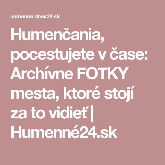 Humenčania, pocestujete v čase: Archívne FOTKY mesta, ktoré stojí za to vidieť  | Humenné24.sk