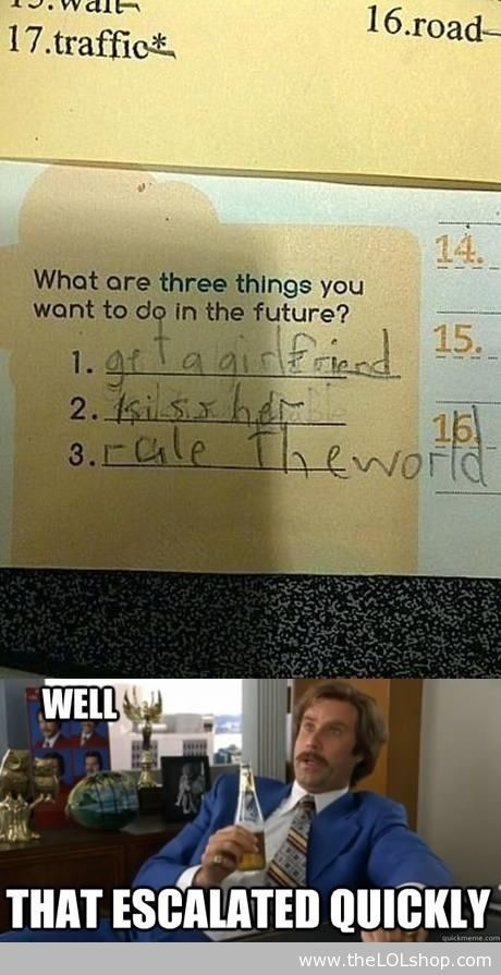 """that escalated quickly"": Quick Escal, Kiss, Kids Ha, Dreams Big, Funny Stuff, Smart Kids, Life Goals, Little Boys, The World"