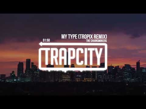 The Chainsmokers - My Type (Tropix Remix) - YouTube // Trap, music