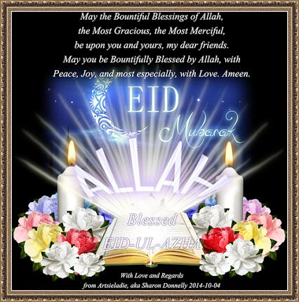 Artsieladie Donnelly - Google+ Blessed Eid-ul-AZHA Mubarak! May the Blessings of Allah be upon all those who Exalt Him and Follow His Word of Truth. Ameen.