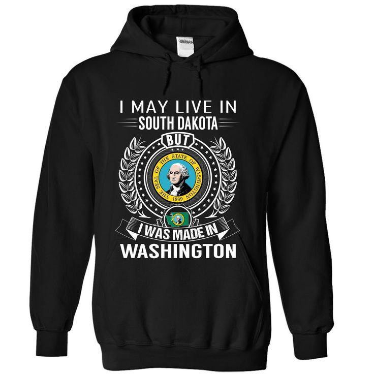 I May Live in South Dakota But I Was Made in Washington, Order HERE ==> https://www.sunfrog.com/States/I-May-Live-in-South-Dakota-But-I-Was-Made-in-Washington-gkgruswjfr-Black-Hoodie.html?id=47756 #christmasgifts #merrychristmas #xmasgifts #holidaygift #southdakota #southdakotalovers