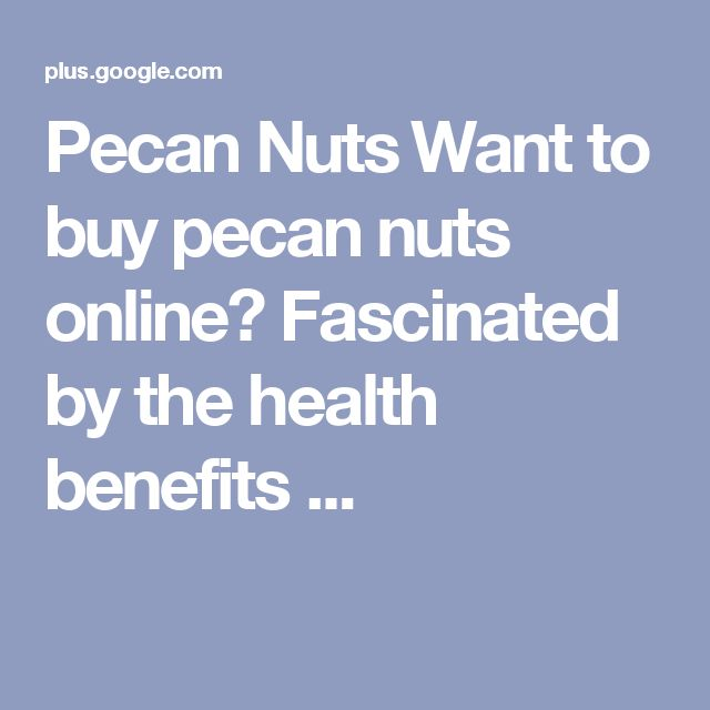 Pecan Nuts Want to buy pecan nuts online? Fascinated by the health benefits ...