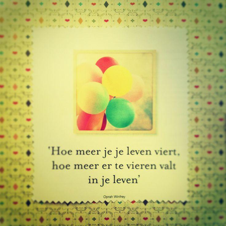 Hoe meet je het leven viert, hoe meer er te vieren valt in je leven - http://www.aquoteaday.nl/gespot/hoe-meet-je-het-leven-viert-hoe-meer-er-te-vieren-valt-je-leven/