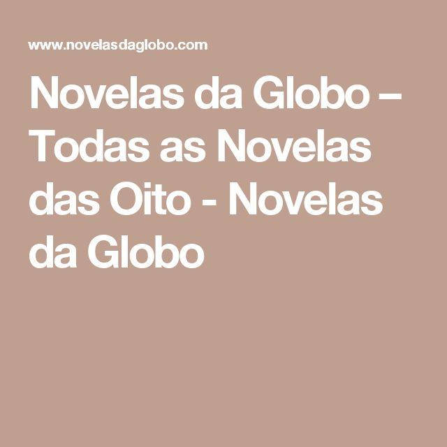 Novelas da Globo – Todas as Novelas das Oito - Novelas da Globo