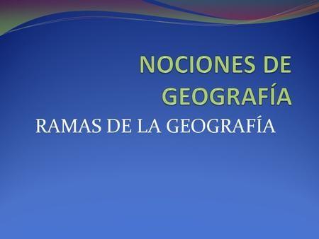 RAMAS DE LA GEOGRAFÍA. GEO: TIERRA GRAPHOS: DESCRIPCIÓN La palabra geografía se compone de dos conceptos griegos: