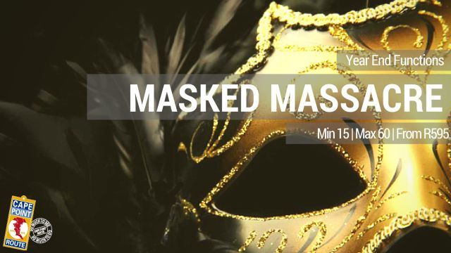 """The Masked Massacre  """"Join the who's who of the New York high society and try to unmask a devious killer responsible for the double murder of oil tycoon at their charity Masquerade ball"""" in the Winelands including a 3 course dinner. Min 15 