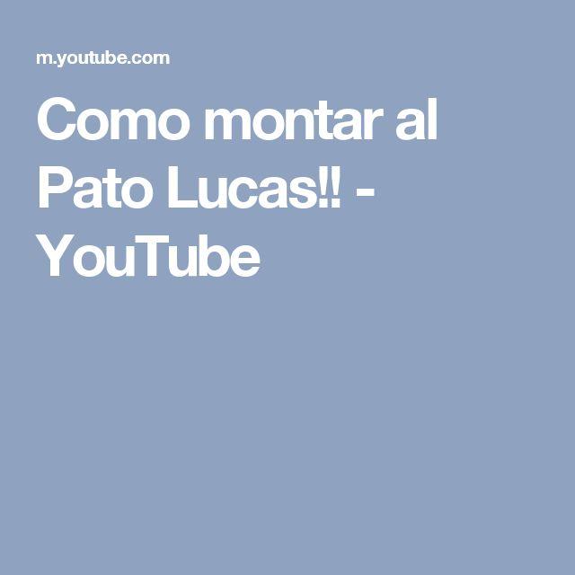 Como montar al Pato Lucas!! - YouTube