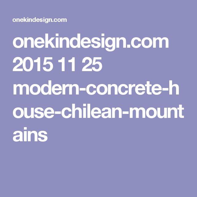 onekindesign.com 2015 11 25 modern-concrete-house-chilean-mountains