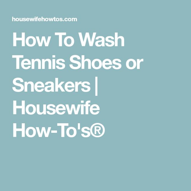 How To Wash Tennis Shoes or Sneakers | Housewife How-To's®