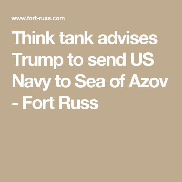 Think tank advises Trump to send US Navy to Sea of Azov - Fort Russ