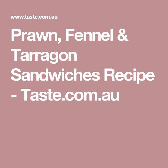 Prawn, Fennel & Tarragon Sandwiches Recipe - Taste.com.au