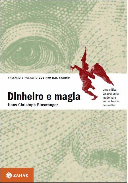 Para Rodrigo Costa. Uma crítica da economia moderna à luz de Fausto de Goethe- Dinheiro e Magia - Binswanger