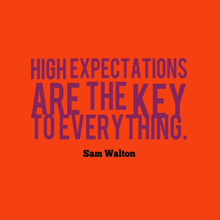 High expectations are the key to everything – Quote