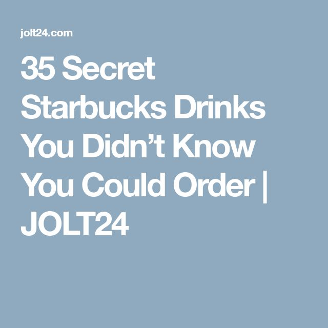 35 Secret Starbucks Drinks You Didn't Know You Could Order | JOLT24