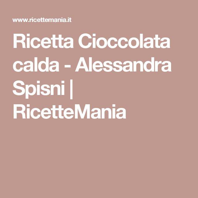 Ricetta Cioccolata calda - Alessandra Spisni   RicetteMania
