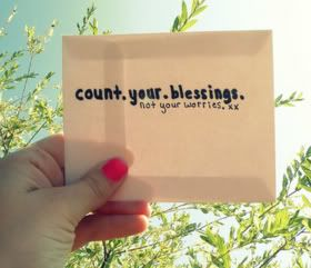 Yup! Count your blessings not your misfortunes.