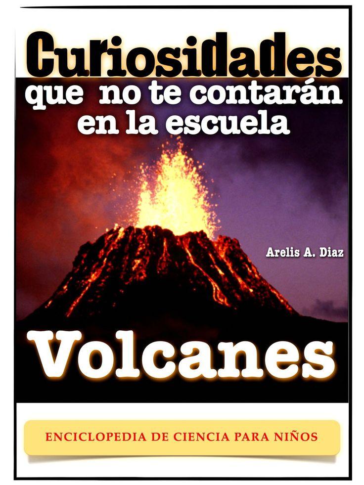 Volcanes: Curiosidades que no te contarán en la escuela: Enciclopedia de Ciencia para Niños (Curiosidades que no te contarán en la escuela... nº 2) (Spanish Edition):Amazon:Kindle Store