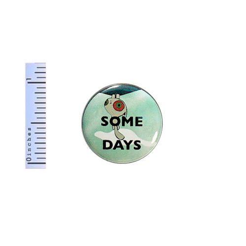 Funny-Button-Some-Days-Cartoon-Anime-Cat-Work-Joke-Geekery-Random-Pinback-Pin-1-034