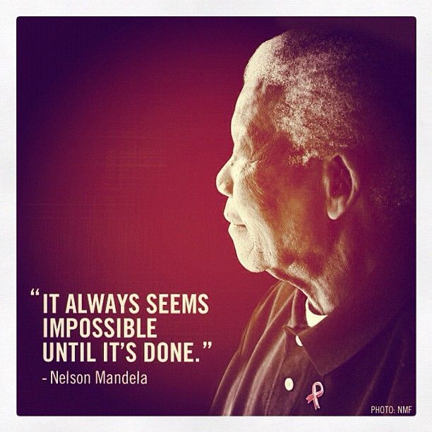 """""""It always seems impossible until it's done."""" -Nelson Mandela #quote"""