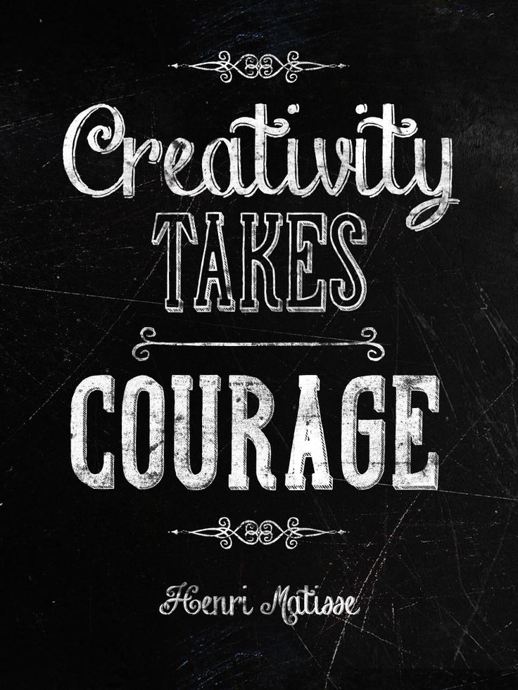 creativity takes courage, words, chalkboard style, lovely font, quotes for living your biggegst being, yeah! Henri Matisse