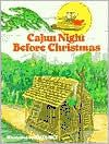 CAJUN NIGHT BEFORE CHRISTMAS written by Trosclair, illustrated by James Rice