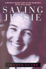 Saving Jessie: a mother's moving story of her daughter's battle with heroin by Imogen Clark. A mother's personal account of dealing with her daughter's heroin addiction. Available in your local public library.