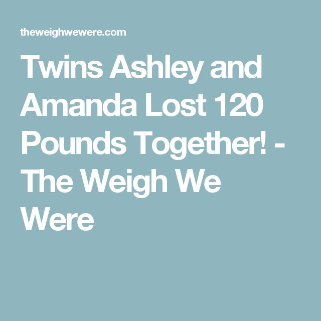 Twins Ashley and Amanda Lost 120 Pounds Together! - The Weigh We Were
