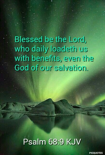 Psalm 68:9 .kjv Blessed be the Lord, who daily loadeth us with benefits, even the God of our salvation. Selah.