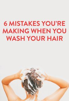 6 mistakes you're making when you wash your hair