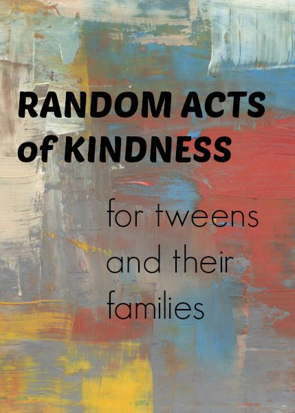 Random Acts of Kindness for Tweens and their families