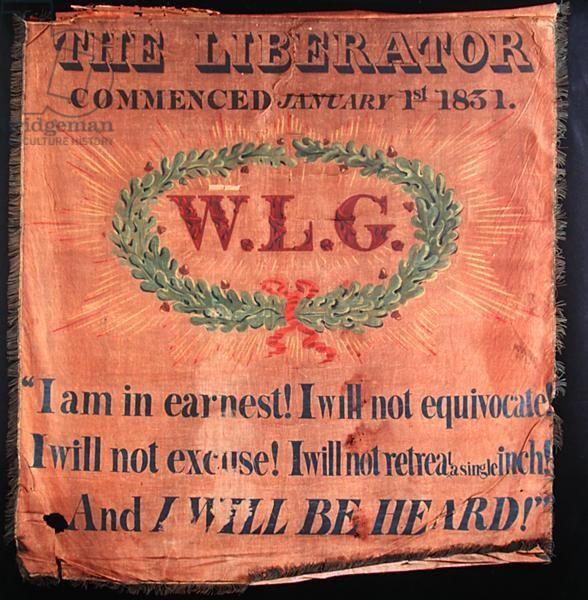 ¤ 'The Liberator Commenced...' William Lloyd Garrison abolitionist banner, 1831 (oil on silk) I will not Retreat a Single Inch; And I will be Heard; antislavery flag. American School, (19th century) / © Massachusetts Historical Society, Boston, MA, USA / Bridgeman Images