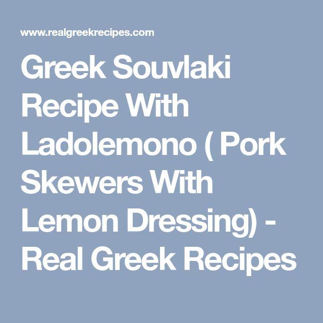 Greek Souvlaki Recipe With Ladolemono ( Pork Skewers With Lemon Dressing) - Real Greek Recipes