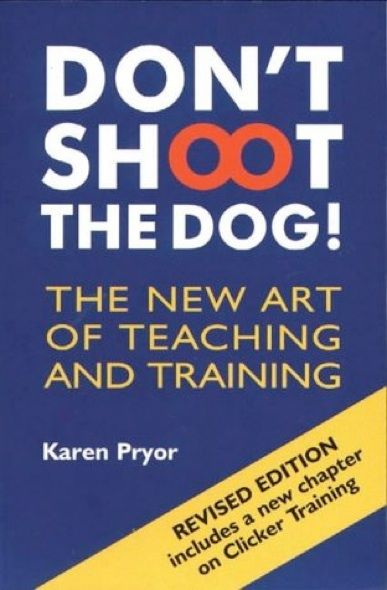 Don't Shoot The Dog by Karen Pryor.  The new art of teaching and training.  Includes new chapter on clicker training. Dog Training #dogtraining #karenpryor