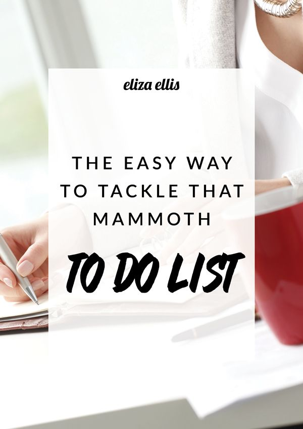 The Easy Way to Tackle that Mammoth To Do List by Eliza Ellis - A super simple way to stop being overwhelmed, get organized and start getting stuff done!