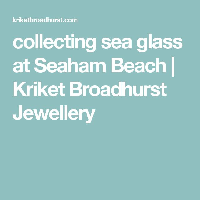 collecting sea glass at Seaham Beach | Kriket Broadhurst Jewellery