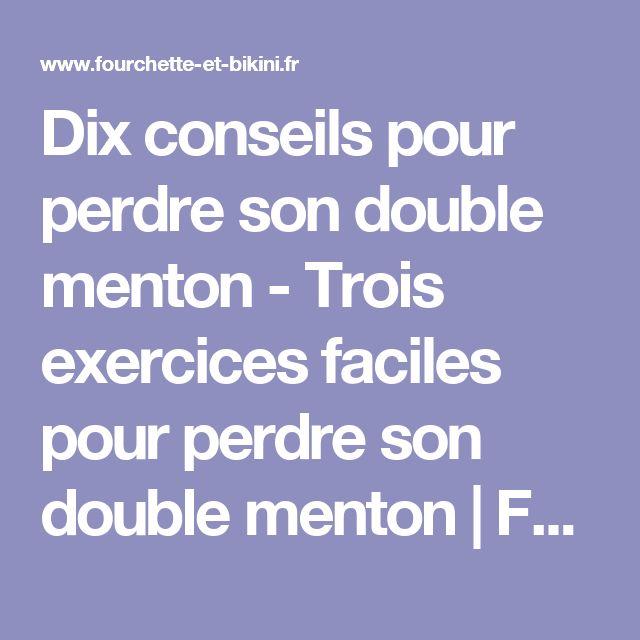 Dix conseils pour perdre son double menton - Trois exercices faciles pour perdre son double menton | Fourchette & Bikini