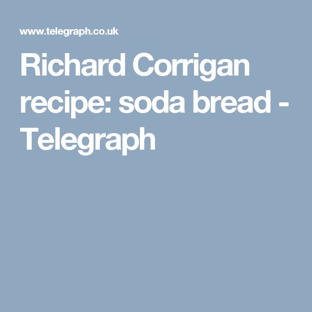 Richard Corrigan recipe: soda bread - Telegraph