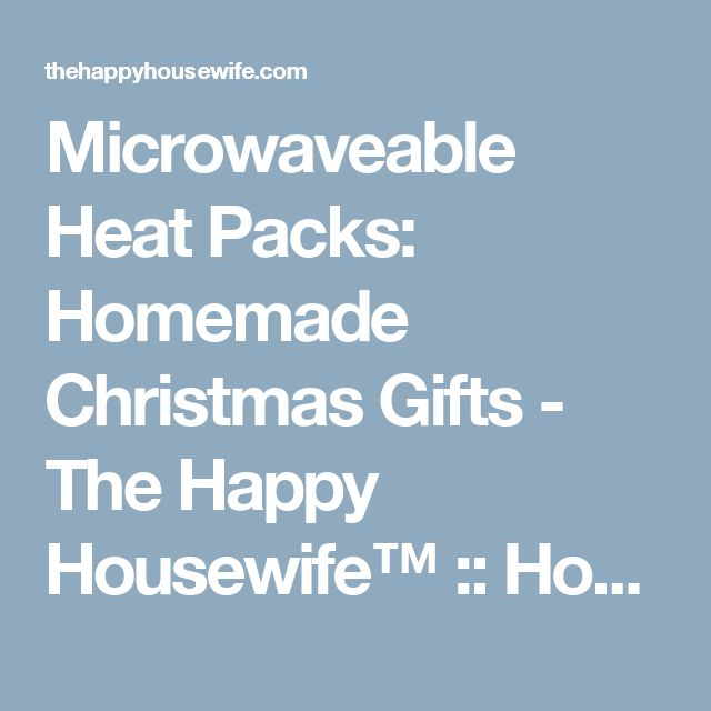 Microwaveable Heat Packs: Homemade Christmas Gifts - The Happy Housewife™ :: Home Management