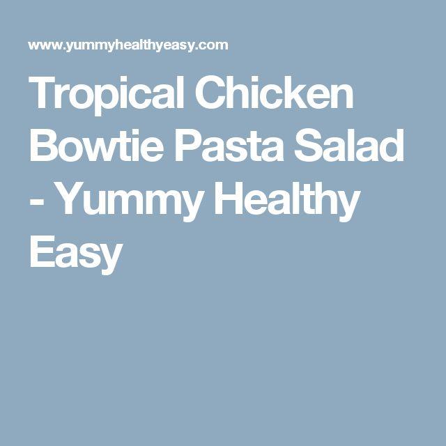 Tropical Chicken Bowtie Pasta Salad - Yummy Healthy Easy