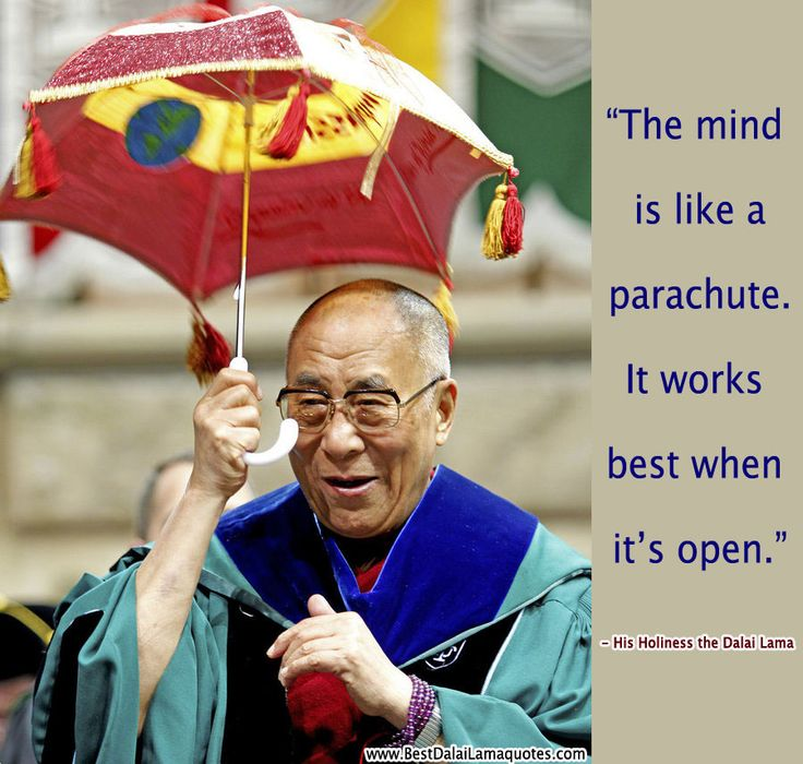 The mind is like a parachute. It works best when it's open