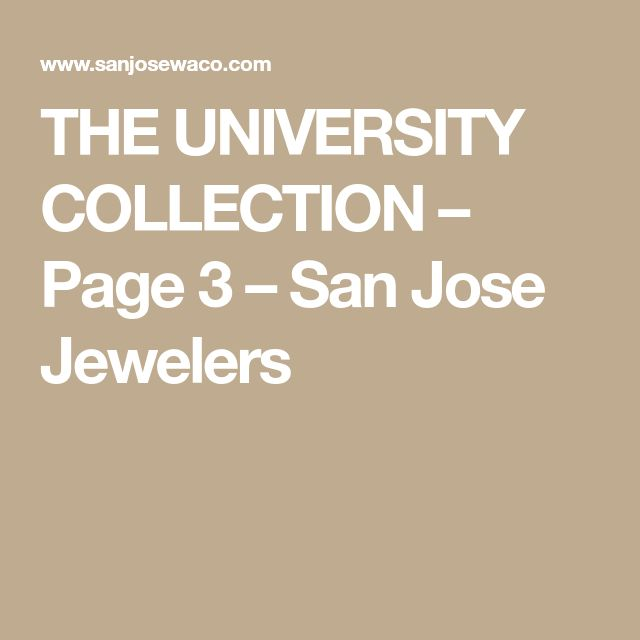 THE UNIVERSITY COLLECTION – Page 3 – San Jose Jewelers