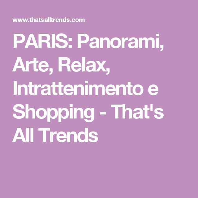 PARIS: Panorami, Arte, Relax, Intrattenimento e Shopping - That's All Trends