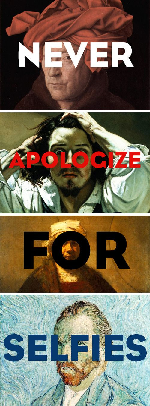 Quote of the day.  Never. Apologize. For. Selfies.   (Art history humor is our favorite.)