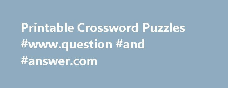 Printable Crossword Puzzles #www.question #and #answer.com http://answer.remmont.com/printable-crossword-puzzles-www-question-and-answer-com/  #crossword answers # Printable Crossword Puzzles Whether you re young or old, man or woman, everyone loves a good challenge. Crossword puzzles have delighted people from every gambit of life for years. You would be hard-pressed to find a person who hasn t played a crossword puzzle at least once. They re everywhere, from our […]