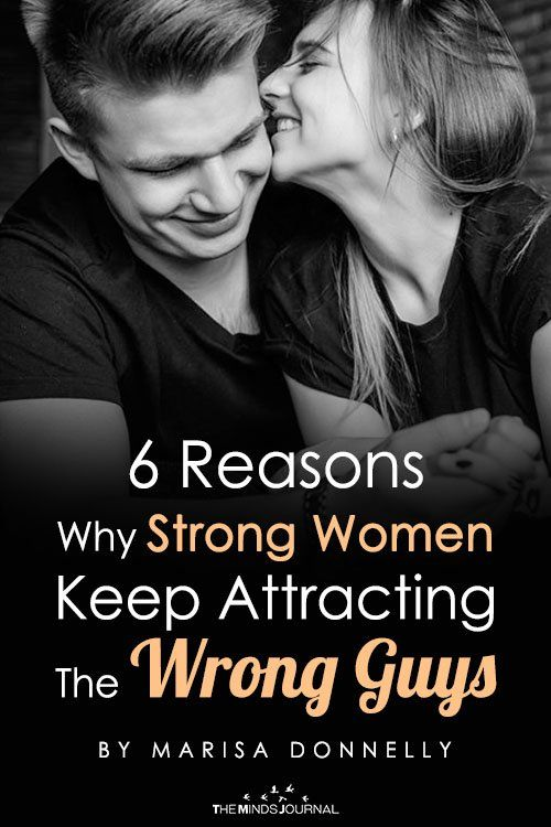 6 Reasons Why Strong Women Keep Attracting The Wrong Guys