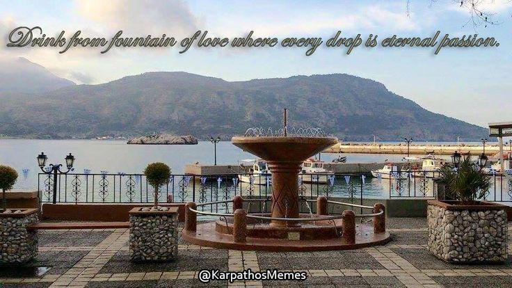Drink from fountain of love where every drop is eternal passion.  #quote #quoteoftheday #qotd #greece #fountain #picture #karpathos #memes #karpathosmemes #suntribani #suntrivani #pigadia #mountains #greek #islands