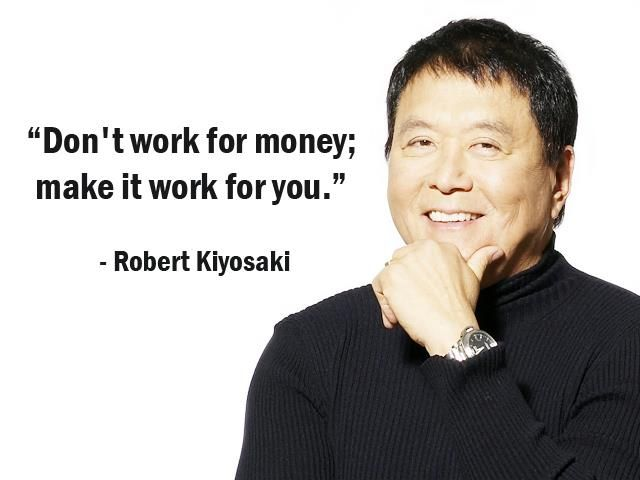 """Don't work for money; make it work for you."" - Robert Kiyosaki - More Robert…"